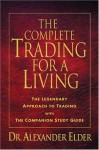 The Complete Trading for a Living: The Legendary Approach to Trading with the Companion Study Guide - Alexander Elder