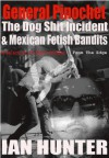 General Pinochet, The Dog **** Incident, and Mexican Fetish Bandits - Ian Hunter