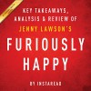 Furiously Happy: A Funny Book About Horrible Things, by Jenny Lawson: Key Takeaways, Analysis & Review - Instaread, Michael Gilboe, Instaread