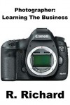 Photographer: Learning The Business - R. Richard