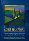 North American Adult Educators: Phyllis M. Cunningham Archive Of Quintessential Autobiographies For The Twenty First Century - Keith B. Armstrong, Lee W. Nabb, Anthony P. Czech