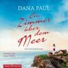 Ein Zimmer über dem Meer: Ein Cornwall-Roman: 6 CDs - Dana Paul, Elena Wilms