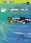 Be A Sport Pilot: Learn to Fly a Fixed Wing Light-Sport Aircraft - Paul Hamilton