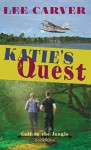 Katie's Quest (Call to the Jungle) (Volume 1) - Lee Carver