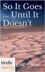 The World of Kurt Vonnegut: So It Goes ... Until It Doesn't (Kindle Worlds Short Story) - Eric Cline