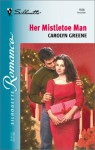 Her Mistletoe Man (Christmas Theme) (Silhouette Romance, No. 1556) - Carolyn Greene