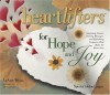 Heartlifters for Hope & Joy: Surprising Stories, Stirring Messages, and Refreshing Scriptures That Make the Heart Soar - LeAnn Weiss