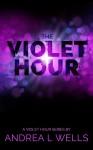 The Violet Hour - Andrea L. Wells