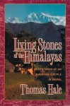 Living Stones Of The Himalayas: Adventures Of An American Couple In Nepal - Thomas Hale, Cynthia M. Hale