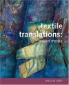 Textile Translations: Mixed Media - Maggie Grey, Michael Wicks