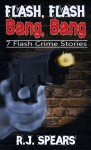 Flash Flash Bang Bang: 7 Flash Crime Stories - R.J. Spears