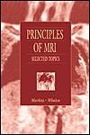 Principles of MRI: Selected Topics - John A. Markisz, Joseph P. Whalen, Joseph Whalen