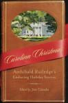 Carolina Christmas: Archibald Rutledge's Enduring Holiday Stories - Jim Casada