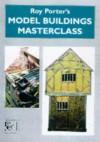 Roy Porter's Model Buildings Masterclass (Modelling Masterclass) - Roy Porter