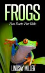 Frogs: Fun Facts For Kids - Lindsay Miller