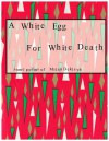 A White Egg for White Death - Milan Dekleva, Anthony McCann, Julija Potrč