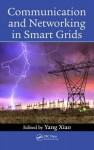 Communication and Networking in Smart Grids - Yang Xiao