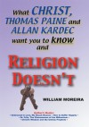 What Christ, Thomas Paine and Allan Kardec Want You to Know And Religion Doesn't - William Moreira