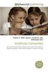 Instituto Cervantes - Frederic P. Miller, Agnes F. Vandome, John McBrewster