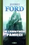 W labiryncie pamięci (Cley #2) - Jeffrey Ford, Iwona Michałowska