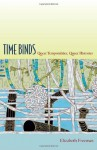 Time Binds: Queer Temporalities, Queer Histories - Elizabeth Freeman