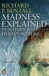 Madness Explained: Psychosis and Human Nature - Richard P. Bentall