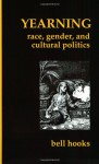 Yearning: Race, Gender, and Cultural Politics - Bell Hooks