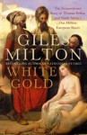 White Gold: The Extraordinary Story of Thomas Pellow and North Africa's One Million European Slaves - Giles Milton