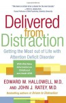 Delivered from Distraction: Getting the Most out of Life with Attention Deficit Disorder - Edward M. Hallowell, John J. Ratey