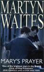 Mary's Prayer - Martyn Waites