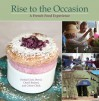 Rise to the Occasion: A French Food Experience - Hedda Dowd, Cherif Brahmi, Celine Chick, Courtney Perry, Edward Giobbi, Shirley O. Corriher