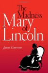 The Madness of Mary Lincoln - Jason Emerson, James S. Brust