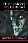 The Naked And The Undead: Evil And The Appeal Of Horror - Cynthia A. Freeland