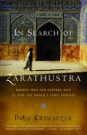 In Search of Zarathustra: Across Iran and Central Asia to Find the World's First Prophet - Paul Kriwaczek