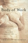 Body of Work: Meditations on Mortality from the Human Anatomy Lab - Christine Montross