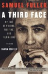 A Third Face: My Tale of Writing, Fighting and Filmmaking - Samuel Fuller