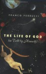 The Life of God (as Told by Himself) - Franco Ferrucci, Raymond Rosenthal