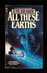 All These Earths - F.M. Busby