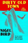 Dirty Old Town (And Other Stories) - Nigel Bird