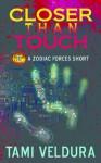 Closer Than Touch (A Zodiac Forces Short) - Tami Veldura