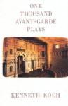 One Thousand Avant-Garde Plays - Kenneth Koch