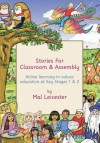 Stories for Classroom and Assembly: Active Learning in Values Education at Key Stages One and Two - Mal Leicester