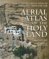 Aerial Atlas of the Holy Land: Discover the Great Sites of History from the Air - John Bowker