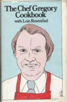 The Chef Gregory Cookbook - Lois Rosenthal