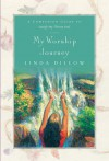 My Worship Journey: A Companion Journal for Satisfy My Thirsty Soul - Linda Dillow, Dillow Linda