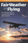Fair-Weather Flying: For VFR pilots who want to improve their skills and flying enjoyment - Richard L. Taylor