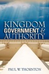 Kingdom Government & Authority - Paul W. Thornton