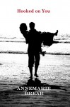 Hooked On You - Annemarie Brear