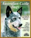 Australian Cattle Dogs (Complete Pet Owner's Manual) - Richard G. Beauchamp
