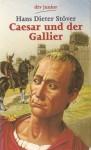 Caesar und der Gallier - Hans Dieter Stöver